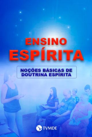 Ensino Espírita: Noções Básicas de Doutrina Espírita