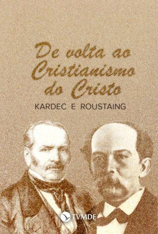 Kardec e Roustaing: De volta ao Cristianismo do Cristo